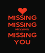 MISSING MISSING MISSING MISSING YOU - Personalised Poster A4 size