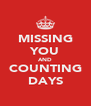 MISSING YOU AND COUNTING DAYS - Personalised Poster A4 size