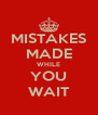 MISTAKES MADE WHILE YOU WAIT - Personalised Poster A4 size