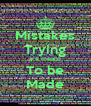 Mistakes Trying are meant To be Made - Personalised Poster A4 size