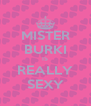 MISTER BURKI IS REALLY SEXY - Personalised Poster A4 size