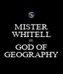 MISTER WHITELL IS GOD OF GEOGRAPHY - Personalised Poster A4 size
