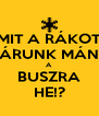 MIT A RÁKOT VÁRUNK MÁNN A BUSZRA HE!? - Personalised Poster A4 size