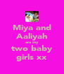 Miya and Aaliyah are my two baby girls xx - Personalised Poster A4 size