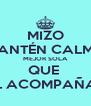 MIZO MANTÉN CALMA MEJOR SOLA QUE  MAL ACOMPAÑADA - Personalised Poster A4 size