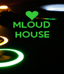 MLOUD HOUSE    - Personalised Poster A4 size