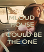 MLOUD HOUSE  I COULD BE THE ONE - Personalised Poster A4 size