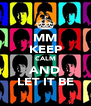 MM KEEP CALM AND LET IT BE - Personalised Poster A4 size
