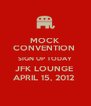 MOCK CONVENTION  SIGN UP TODAY JFK LOUNGE  APRIL 15, 2012  - Personalised Poster A4 size