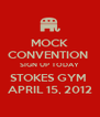 MOCK CONVENTION  SIGN UP TODAY STOKES GYM  APRIL 15, 2012 - Personalised Poster A4 size