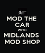 MOD THE  CAR WITH MIDLANDS  MOD SHOP - Personalised Poster A4 size