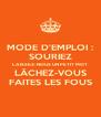 MODE D'EMPLOI : SOURIEZ LAISSEZ-NOUS UN PETIT MOT LÂCHEZ-VOUS FAITES LES FOUS - Personalised Poster A4 size