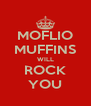 MOFLIO MUFFINS WILL ROCK YOU - Personalised Poster A4 size