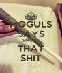 MOGULS SAYS SMOKE THAT SHIT - Personalised Poster A4 size