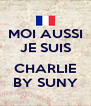 MOI AUSSI JE SUIS  CHARLIE BY SUNY - Personalised Poster A4 size