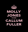 MOLLY JONES loves CALLUM FULLER - Personalised Poster A4 size