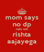 mom says no dp nahi toh rishta aajayega - Personalised Poster A4 size
