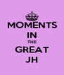 MOMENTS IN THE GREAT JH - Personalised Poster A4 size
