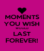 MOMENTS YOU WISH WOULD LAST FOREVER! - Personalised Poster A4 size
