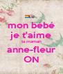 mon bébé je t'aime ta maman anne-fleur ON - Personalised Poster A4 size