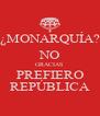 ¿MONARQUÍA? NO GRACIAS PREFIERO REPÚBLICA - Personalised Poster A4 size