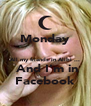 Monday  All my friends in Alibi ...  And I'm in Facebook - Personalised Poster A4 size