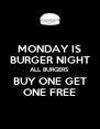 MONDAY IS BURGER NIGHT ALL BURGERS BUY ONE GET ONE FREE - Personalised Poster A4 size