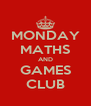 MONDAY MATHS AND GAMES CLUB - Personalised Poster A4 size