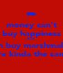money can't buy happiness BUT it can buy marshmallows which are kinda the same thing - Personalised Poster A4 size