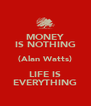 MONEY IS NOTHING (Alan Watts) LIFE IS EVERYTHING - Personalised Poster A4 size