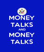 MONEY TALKS AND MONEY TALKS - Personalised Poster A4 size