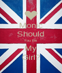 Monic Should You Be My Girl? - Personalised Poster A4 size