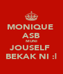 MONIQUE  ASB MUNI JOUSELF  BEKAK NI :| - Personalised Poster A4 size