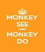 MONKEY SEE AND MONKEY DO - Personalised Poster A4 size