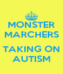 MONSTER MARCHERS  TAKING ON AUTISM - Personalised Poster A4 size