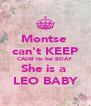 Montse  can't KEEP CALM Its her BDAY She is a  LEO BABY - Personalised Poster A4 size