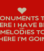 MONUMENTS TO WHERE I HAVE BEEN AND  MELODIES TO WHERE I'M GOING - Personalised Poster A4 size