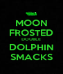 MOON FROSTED DOUBLE DOLPHIN SMACKS - Personalised Poster A4 size