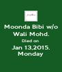 Moonda Bibi w/o Wali Mohd. Died on  Jan 13,2015. Monday - Personalised Poster A4 size
