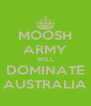 MOOSH ARMY WILL DOMINATE AUSTRALIA - Personalised Poster A4 size