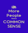 More People Need COMMON SENSE - Personalised Poster A4 size