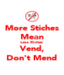 More Stiches Mean Less Riches Vend, Don't Mend - Personalised Poster A4 size