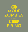 MORE ZOMBIES JUST KEEP FIRING - Personalised Poster A4 size