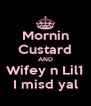 Mornin Custard AND Wifey n Lil1 I misd yal - Personalised Poster A4 size