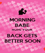 MORNING BABE HOPE YOUR  BACK GETS BETTER SOON - Personalised Poster A4 size