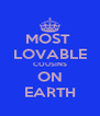 MOST  LOVABLE COUSINS ON EARTH - Personalised Poster A4 size