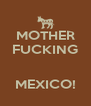MOTHER FUCKING   MEXICO! - Personalised Poster A4 size