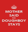 MOTHER SAID THE DOUGHBOY STAYS - Personalised Poster A4 size