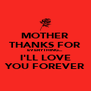 MOTHER THANKS FOR EVERYTHING... I'LL LOVE YOU FOREVER - Personalised Poster A4 size
