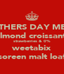 MOTHERS DAY MENU almond croissant  strawberries & 0% weetabix soreen malt loaf - Personalised Poster A4 size